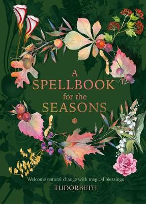 Picture of A Spellbook for the Seasons : Welcome Natural Change with Magical Blessings