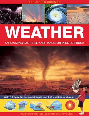Exploring Science: Weather an Amazing Fact File and Hands-on Project Book : With 16 Easy-to-do Experiments and 250 Exciting Pictures