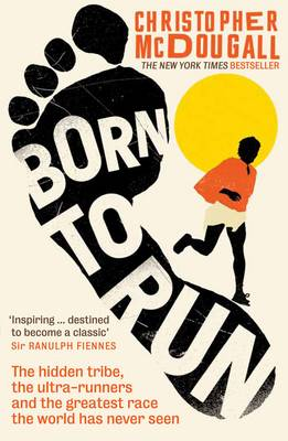 Picture of Born to Run : The hidden tribe, the ultra-runners, and the greatest race the world has never seen