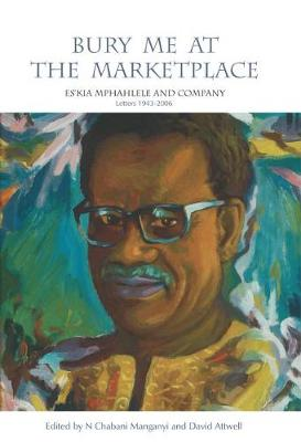 Picture of Bury Me at the Marketplace : Es'kia Mphahlele and Company. Letters 1943-2006