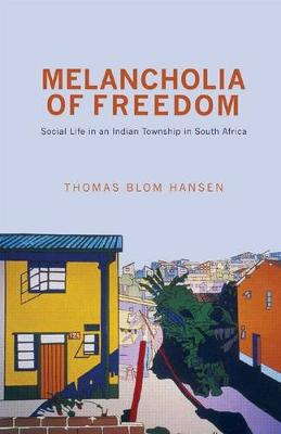 Melancholia of freedom : Social life in an Indian Township in South Africa