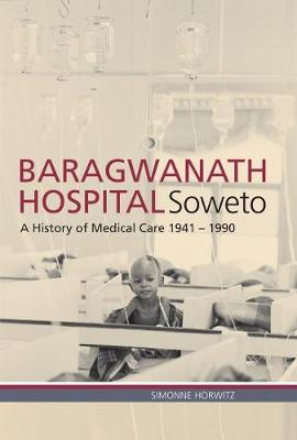 Picture of Baragwanath hospital, Soweto : A history of medical care 1941 - 1990