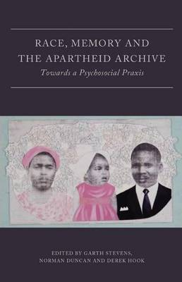 Race, memory and the apartheid archive : Towards a psychosocial Praxis