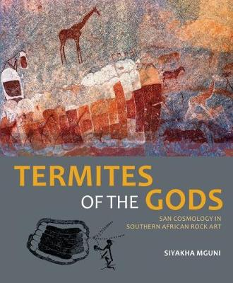 Picture of Termites of the Gods : San cosmology in Southern African rock art