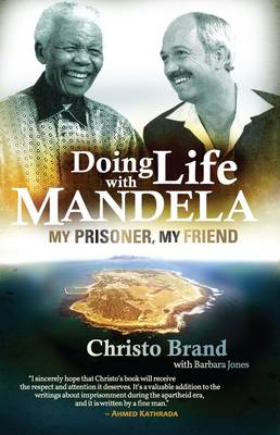 Doing life with Mandela : My prisoner, my friend