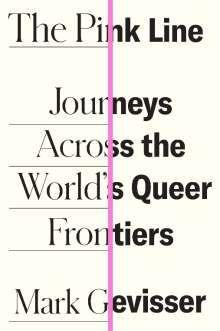 The Pink Line : Journeys Across the World's Queer Frontiers