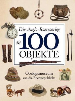 Picture of Die Anglo-Boereoorlog in 100 objekte