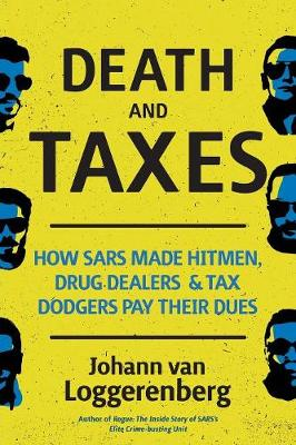 Death and taxes : How SARS made hitmen, drug dealers and tax dodgers pay their dues