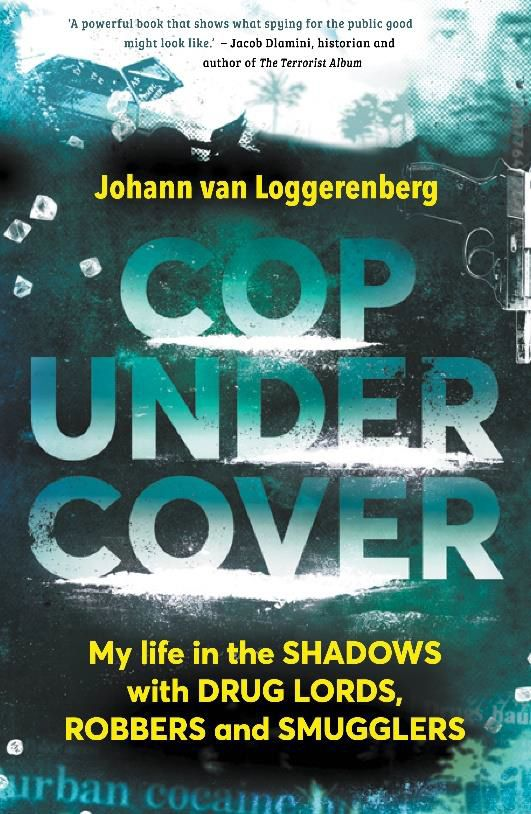 Cop Under Cover : My Life in the Shadows with Drug Lords, Robbers and Smugglers