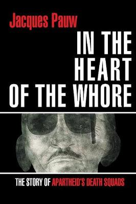 In the heart of the whore : The story of apartheid's death squads
