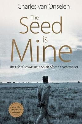 The Seed is Mine : The Life of Kas Maine, a South African Sharecropper 1894–1985
