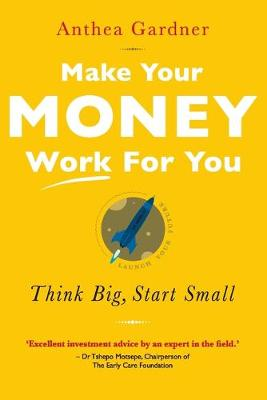 Make Your Money Work for You : Think Big, Start Small