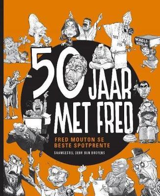 50 Jaar met Fred : Fred Mouton se Beste Spotprente