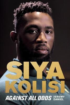 Siya Kolisi : Against All Odds