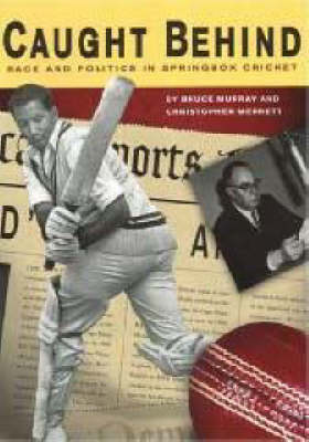 Picture of Caught Behind : Race and Politics in Springbok Cricket