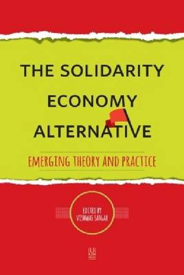 The Solidarity Economy Alternative : Emerging Theory and Practice