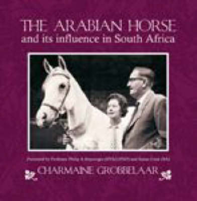 Picture of The Arabian Horse and Its Influence in South Afrika