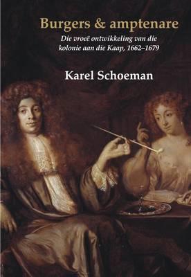 Picture of Burgers En Amptenare: Boek 4 : Die Vroee Ontwikkeling Van Die Kolonie Aan Die Kaap, 1662-1679