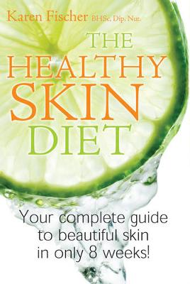 Picture of The Healthy Skin Diet : Your Complete Guide to Beautiful Skin in Only 8 Weeks!