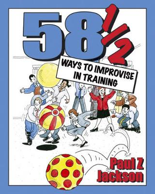 Picture of 58.5 Ways to Improvise in Training : Improvisation Games and Activities for Workshops, Courses and Team Meetings