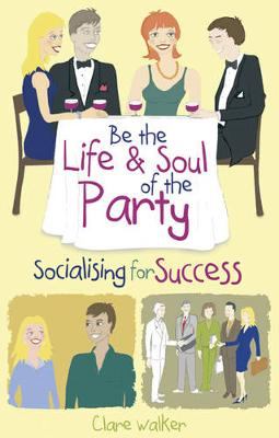 Picture of Be the Life and Soul of the Party : Socialising for Success
