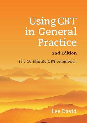 Using CBT in General Practice : The 10 Minute Consultation