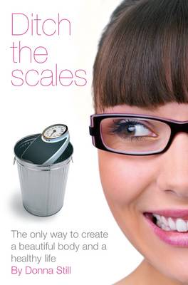 Picture of Ditch the Scales : The Only Way to Create a Beautiful Body and a Healthy Life