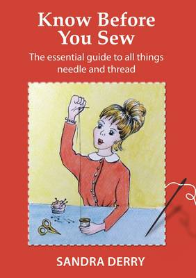 Know Before You Sew : The Essential Guide to All Things Needle and Thread