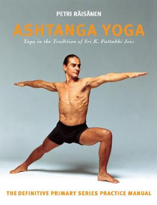 Ashtanga Yoga : Yoga in the Tradition of Sri K. Pattabhi Jois : The definitive primary series practice manual