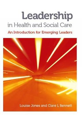Leadership in Health and Social Care : An Introduction for Emerging Leaders