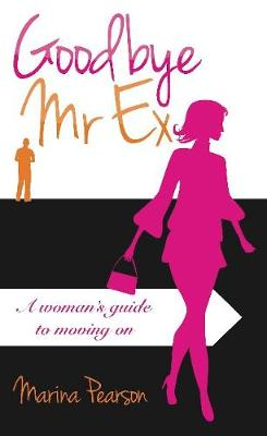 Goodbye Mr Ex : A woman's guide to moving on