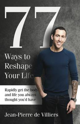 77 Ways to Reshape Your Life : Rapidly Get the Body and Life You Always Thought You'd Have