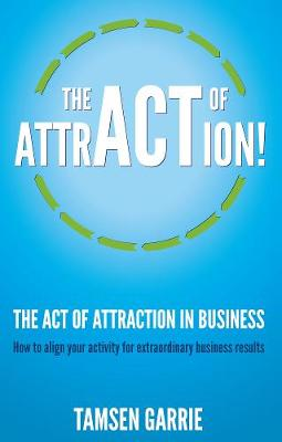 The Act Of Attraction in Business : How to align your activity for extraordinary business results