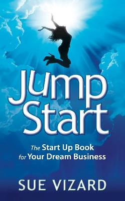 Jump Start : The Start Up Book for Your Dream Business