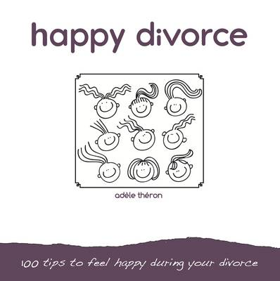 Happy Divorce : 100 Tips to Feel Happy During Your Divorce
