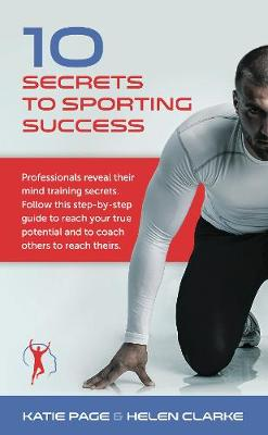 Picture of 10 Secrets to Sporting Success : Professionals reveal their mind training secrets
