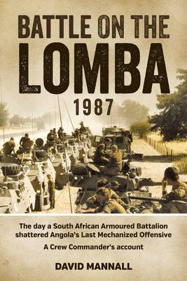 Picture of Battle on the Lomba 1987 : The Day a South African Armoured Battalion Shattered Angola's Last Mechanized Offensive  - a Crew Commander's Account