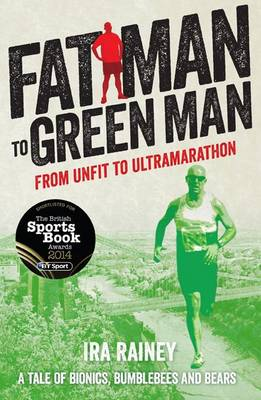 Fat Man to Green Man : From Unfit to Ultra-Marathon