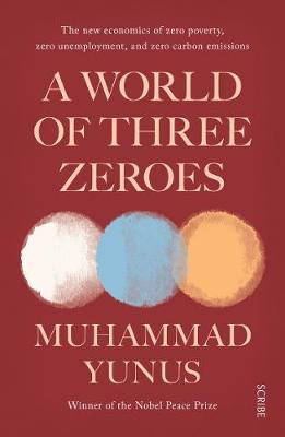 Picture of A World of Three Zeroes : the new economics of zero poverty, zero unemployment, and zero carbon emissions