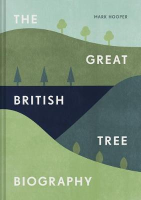 The Great British Tree Biography : 50 legendary trees and the tales behind them