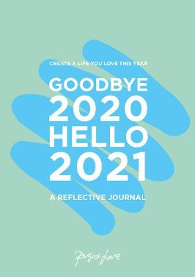 Goodbye 2020, Hello 2021 : Create a life you love this year