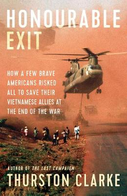 Picture of Honourable Exit : how a few brave Americans risked all to save their Vietnamese allies at the end of the war