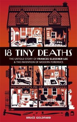Picture of 18 Tiny Deaths : The Untold Story of Frances Glessner Lee and the Invention of Modern Forensics