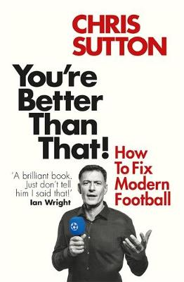 You're Better Than That! : How To Fix Modern Football