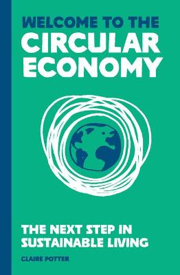 Welcome to the Circular Economy : The next step in sustainable living