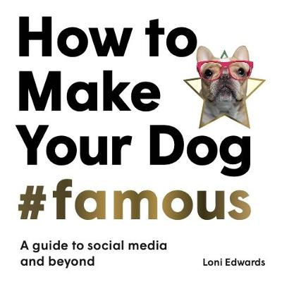 How To Make Your Dog #Famous : A Guide to Social Media and Beyond