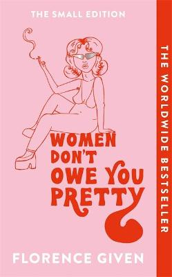 Women Don't Owe You Pretty : The Small Edition