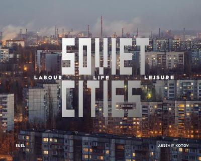 Soviet Cities : Labour, Life & Leisure