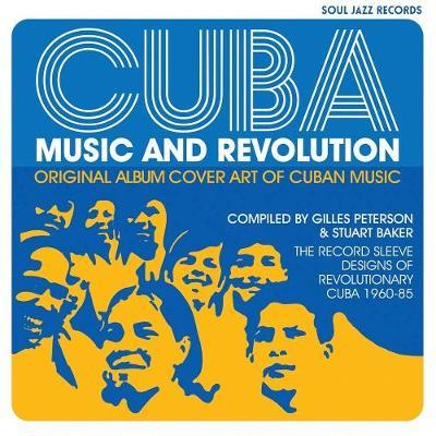 Cuba: Music and Revolution : Original Album Cover Art of Cuban Music, The Record Sleeve Designs of Revolutionary Cuba 1960-85