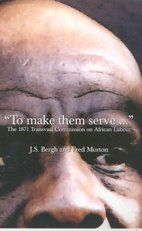 "Picture of ""To make them serve ... "": The 1871 Transvaal Commission on African Labour"